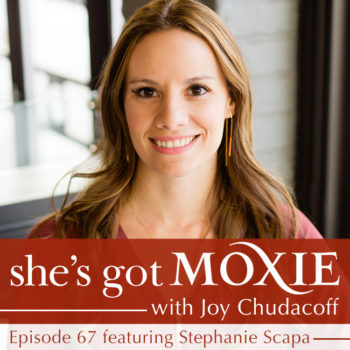 Stephanie Scapa on She's Got Moxie with Joy Chudacoff