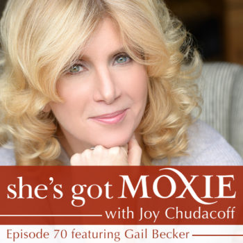 Gail Becker on She's Got Moxie with Joy Chudacoff