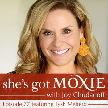 Tysh Mefferd on She's Got Moxie with Joy Chudacoff