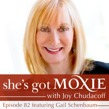 Gail Schenbaum on She's Got Moxie with Joy Chudacoff