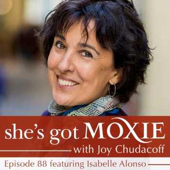Isabelle Alonso on She's Got Moxie with Joy Chudacoff