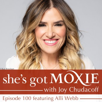 Alli Webb on She's Got Moxie with Joy Chudacoff