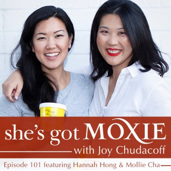 Hannah Hong & Mollie Cha on She's Got Moxie with Joy Chudacoff