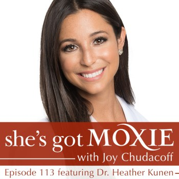 Dr. Heather Kunen on She's Got Moxie with Joy Chudacoff