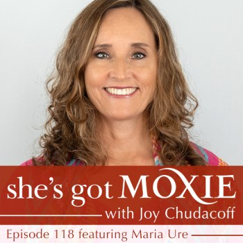 Maria Ure on She's Got Moxie with Joy Chudacoff
