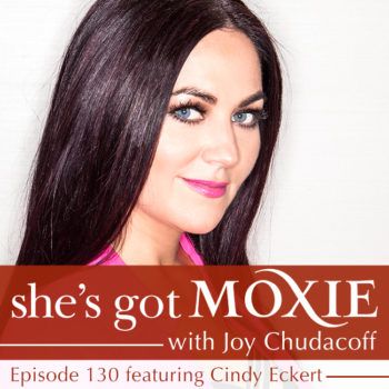 Cindy Eckert on She's Got Moxie with Joy Chudacoff