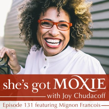 Mignon Francois on She's Got Moxie with Joy Chudacoff