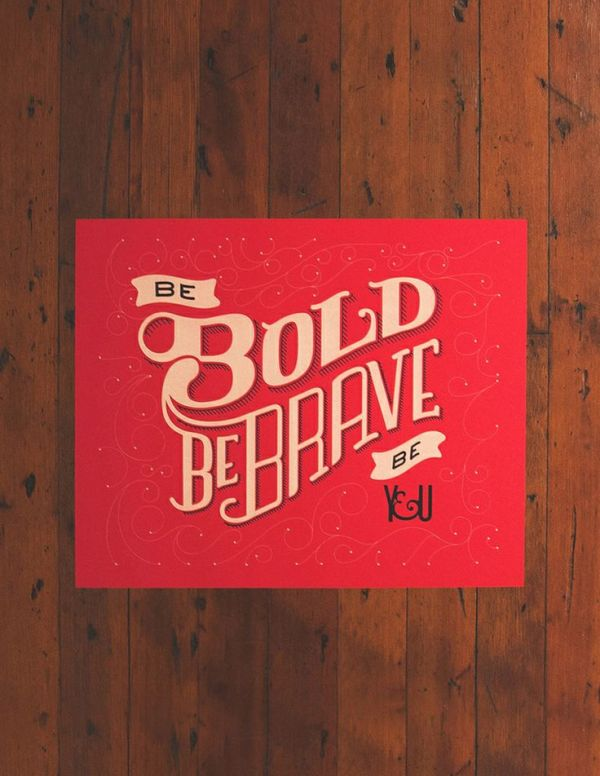 Be Bold, Be Brave, Be You by sean metcalf