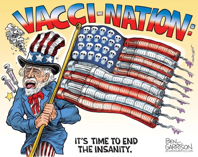 Cartoon of Uncle Sam looking sick and holding an American flag decorated with skulls and hypodermic needles. Caption: Vacci-nation: It's time to end the insanity. Cartoon is by Ben Garrison.