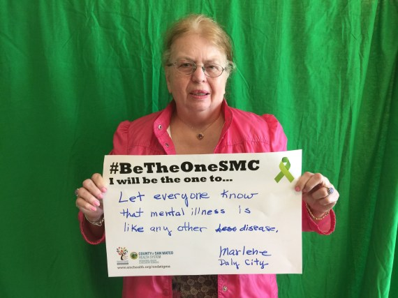 Let everyone know that mental illness is like any other disease. - Marlene, Daly City