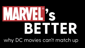 Marvel's Better: why DC movies can't match up
