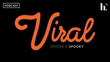 Viral: Episode 5 — Spooky