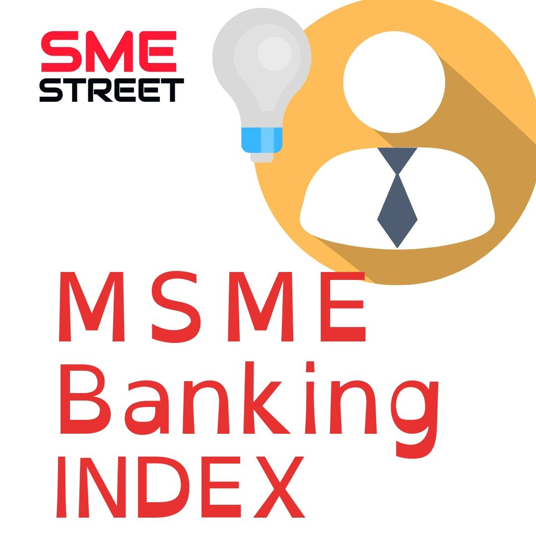 MSME Banking Index: An Initiative to Understand & Improvise Level of MSME Banking in India