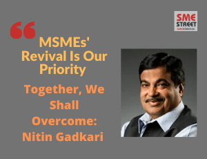 Reviving MSMEs's Economic Growth is top Priority: Nitin Gadkari