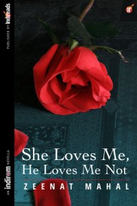 Review: She Loves Me, He Loves Me Not by Zeenat Mahal