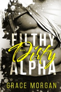 Wicked Wednesday: Filthy Dirty Alpha by Grace Morgan
