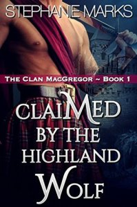Claimed by the Highland Wolf (The Clan MacGregor Book 1) by Stephanie Marks