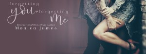 Promo and Excerpt-Forgetting You, Forgetting Me by Monica James (7/26/2017)