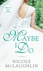 Review: Maybe I Do by Nicole McLaughlin