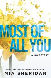 Giveaway of a Favorite Book of 201 7 – Most of All You by Mia Sheridan