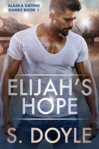 Exclusive Excerpt: Elijah's Hope (Alaska Dating Games Book 1) by S. Doyle