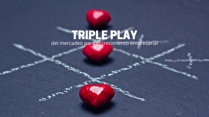 El triple play del mercadeo para el crecimiento empresarial