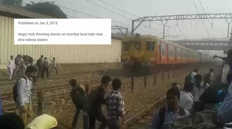 That video of Mob pelting stones on local train is old.