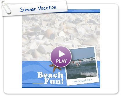 Click to play this Smilebox photobook: Summer Vacation