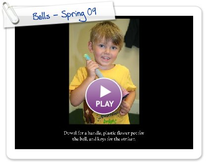 Click to play this Smilebox slideshow: Bells - Spring 09