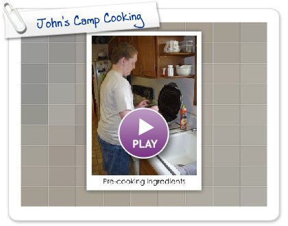 Click to play this Smilebox slideshow: John's Camp Cooking