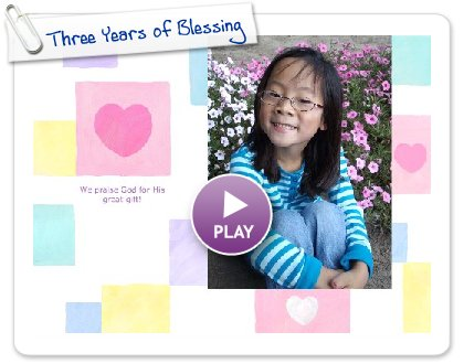 Click to play this Smilebox slideshow: Three Years of Blessing