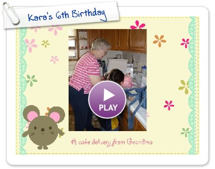 Click to play this Smilebox slideshow: Kara's 6th Birthday