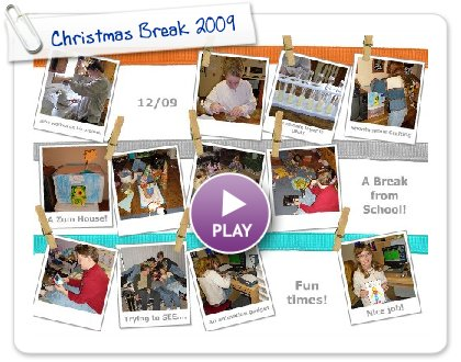 Click to play this Smilebox collage: Christmas Break 2009