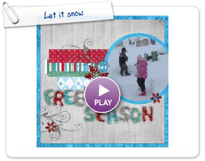 Click to play this Smilebox scrapbook: Let it snow