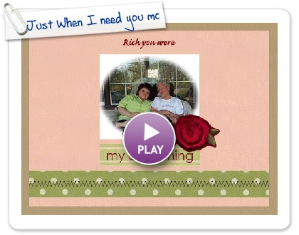 Click to play Just When I need you mos
