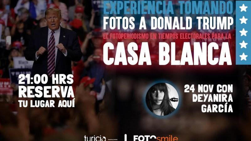 Deyanira García | El Fotoperiodismo en tiempos electorales para la Casa Blanca
