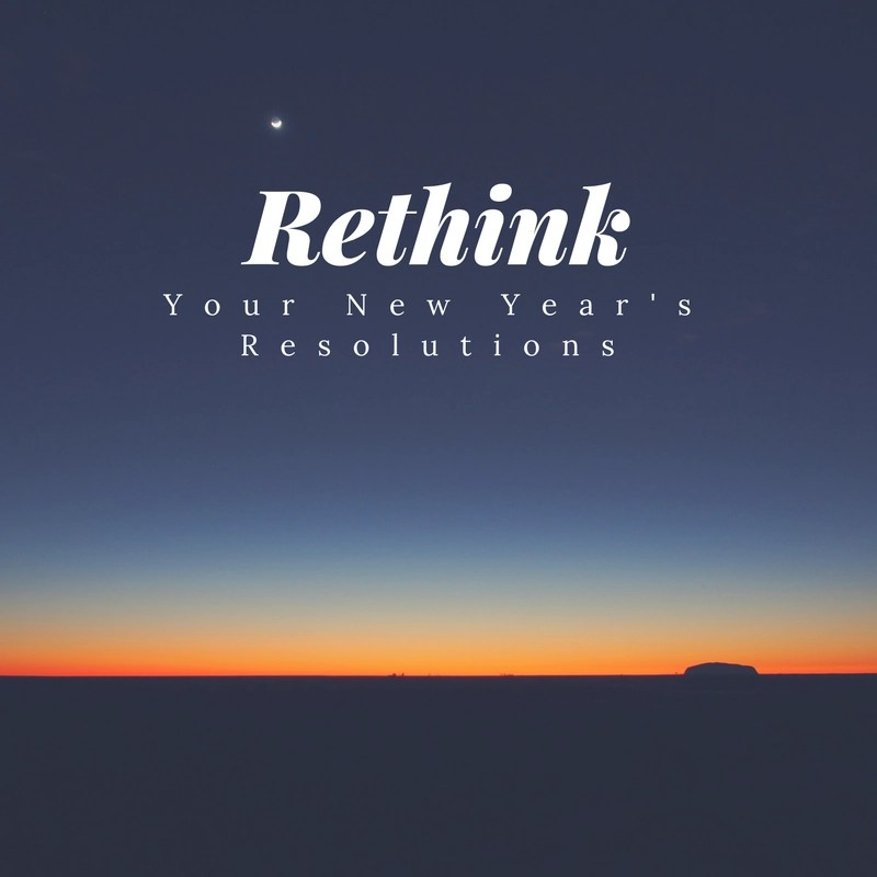 Rethink Your Resolutions