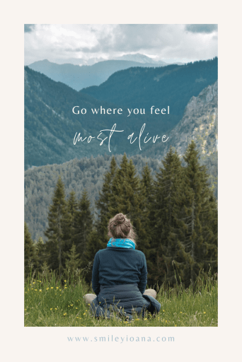 Inspirational Travel Quotes by @smileyioana : Go where you feel most alive