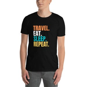smileyioana.com | Travel. Eat. Sleep. Repeat. Unisex Travel Love T-shirt