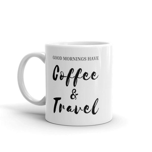 smileyioana.com | Good Mornings Have Coffee & Travel – White Coffee / Tea Mug