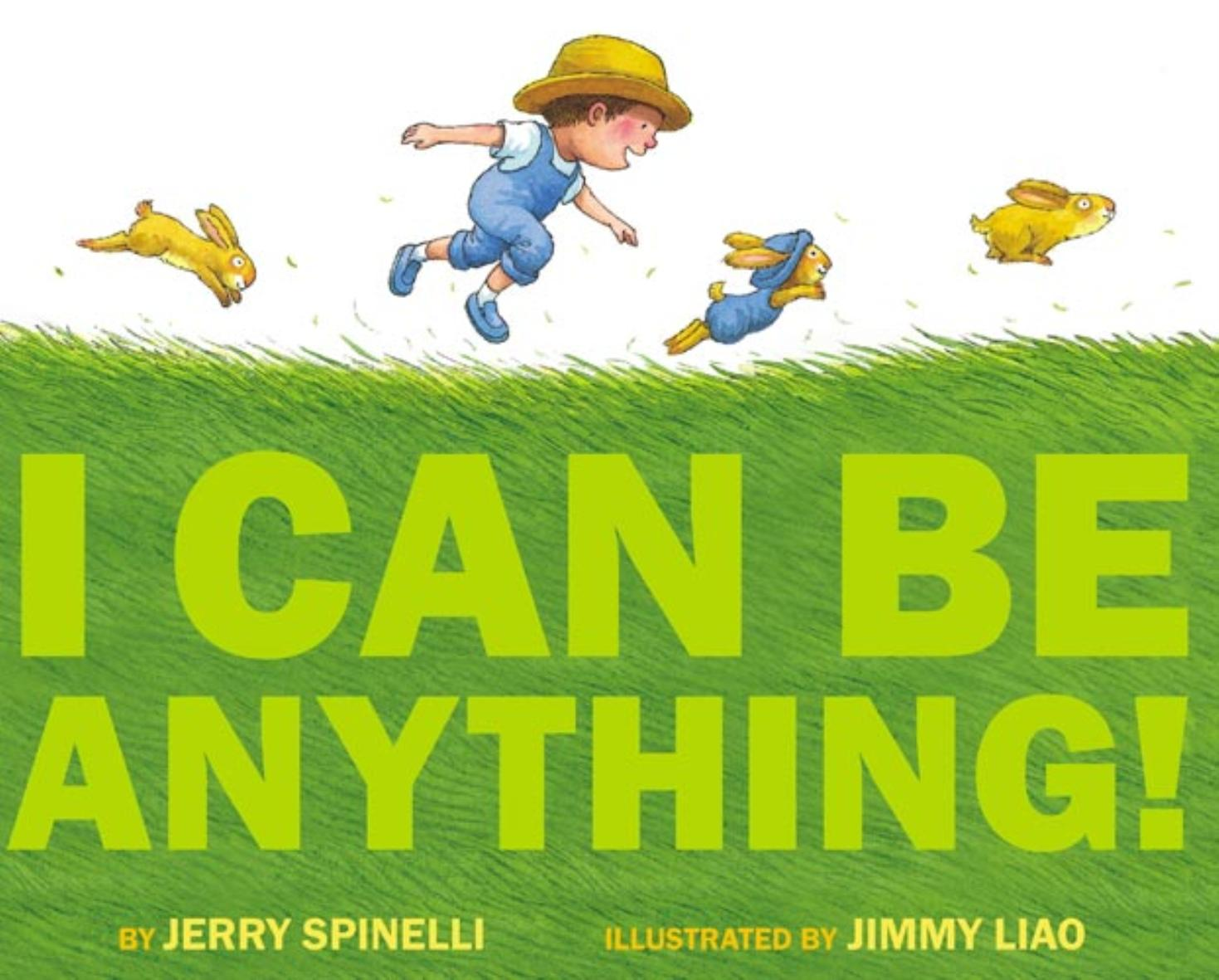 I Can Be Anything By Jerry Spinelli Illustrated By Jimmy