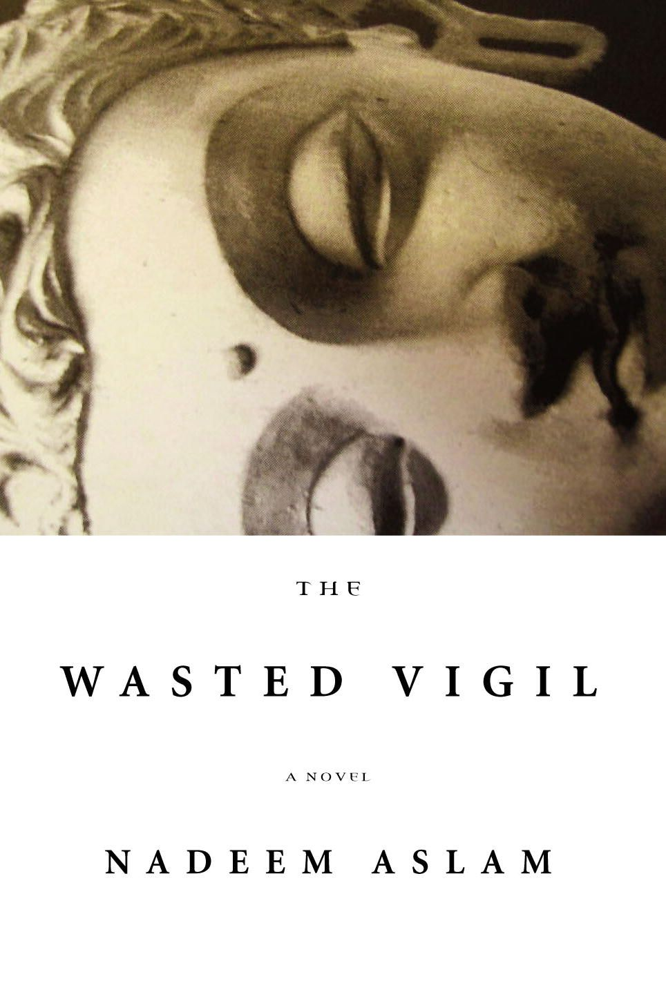 In both content and form, The Wasted Vigil is a book of extremes. For  readers who have experienced Nadeem Aslam before (and the apt word really  is ' ...