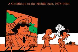 The Arab of the Future: A Childhood in the Middle East, 1978-1984 by Riad Sattouf, translated by Sam Taylor