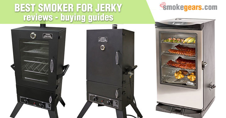 Best Smoker For Jerky Reviews 2019 Buying Guide