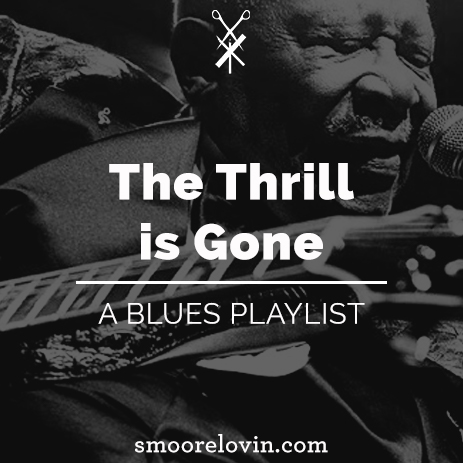 The Thrill Is Gone | A Blues Playlist