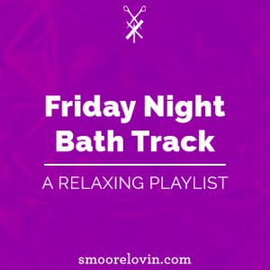 Friday Night Bath Track Relaxation Playlist