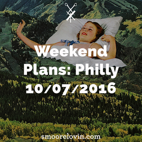 Weekend Plans: Philly 10/07/2016
