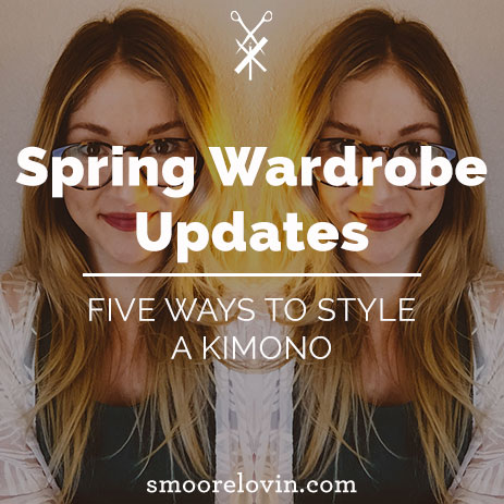 Spring Wardrobe Updates | Five Ways to Style a Kimono
