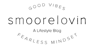smoorelovin-lifestyle-blog-good-vibes-fearless-mindset