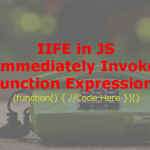 IIFE – Immediately-Invoked Function Expression in Javascript (Simplified)
